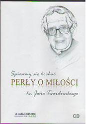 Śpieszmy się kochać. Perły o miłości ks. Jana Twardowskiego. Książka do słuchania (Audiobook)