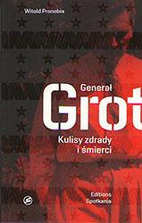Generał Grot. Kulisy zdrady i śmierci