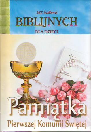 365 historii biblijnych dla dzieci. Pamiątka Pierwszej Komunii Świętej