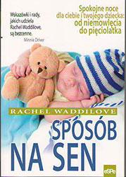 Sposób na sen, Spokojne noce dla ciebie i twojego dziecka od niemowlęcia do pięciolatka