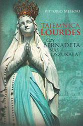Tajemnica Lourdes. Czy Bernadeta nas oszukała?