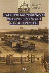 Jeńcy i internowani zmarli w obozie Strzałkowo w latach 1915-1921