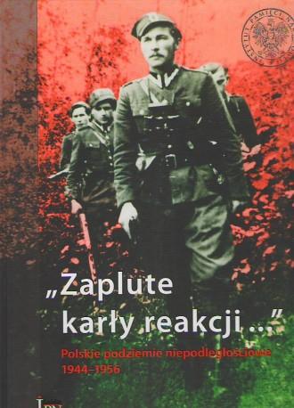 'Zaplute karły reakcji' Polskie podziemie niepodległościowe 1944-1956