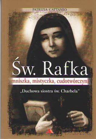 """Św. Rafka. Mniszka, mistyczka, cudotwórczyni, """"Duchowa siostra św. Charbela'"""
