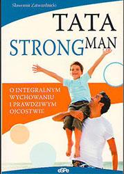 Tata strongman. O integralnym wychowaniu i prawdziwym ojcostwie