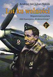 """Lot ku wolności. Wspomnienia pilota 308 Dywizjonu """"Krakowskiego'"""