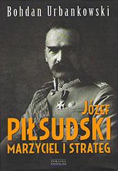 Józef Piłsudski marzyciel i strateg