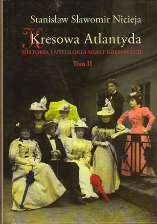 Kresowa Atlantyda. Historia i mitologia miast kresowych. Tom II. Uzdrowiska i letniska kresowe