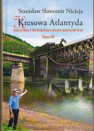 Kresowa Atlantyda. Historia i mitologia miast kresowych. Tom III, Zaleszczyki, Kosów, Chodorów, Kałusz oraz Abacja