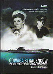 Odwaga straceńców. Polscy bohaterowie wojny podwodnej