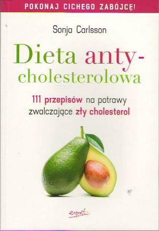 Dieta antycholesterolowa. 111 przepisów na potrawy zwalczające zły cholesterol