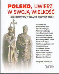 Polsko, uwierz w swoją wielkość. Głos biskupów w sprawie Ojczyzny 2010-15