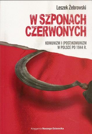 W szponach czerwonych. Komunizm i (post)komunizm w Polsce po 1944 r.