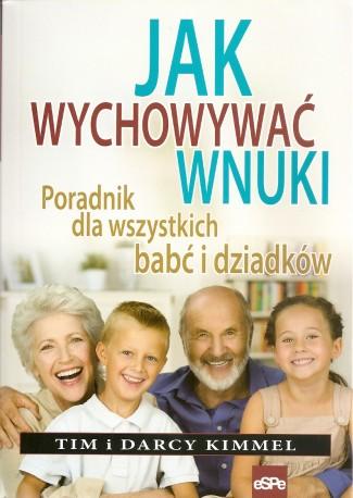 Jak wychowywać wnuki. Poradnik dla wszystkich babć i dziadków