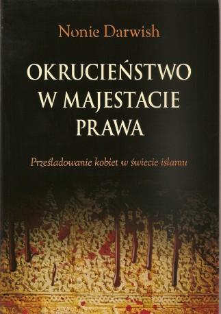 Okrucieństwo w majestacie prawa. Prześladowanie kobiet w świecie islamu