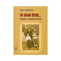 To było życie... Wspomnienia z Kazachstanu 1936 –1996