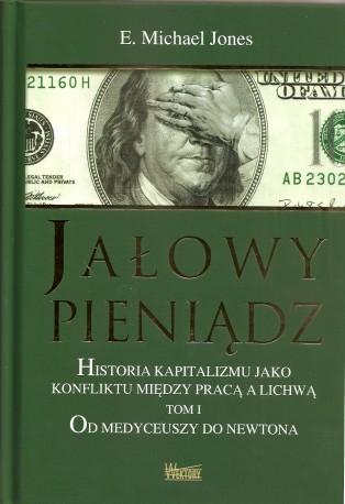 Jałowy pieniądz. Historia kapitalizmu jako konfliktu między pracą a lichwą. Tom I. Od Medyceuszy do Newtona