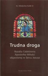 Trudna droga. Rozalia Celakówa. Apostołka Miłości objawionej w Sercu Jezusa