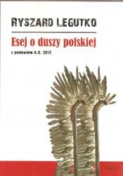 Esej o duszy polskiej. Z posłowiem A.D. 2012