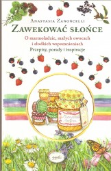 Zawekować słońce. Historie o marmoladzie, małych owocach i słodkich wspomnieniach