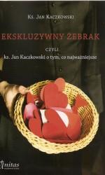 Ekskluzywny żebrak , czyli ks. Jan Kaczkowski o tym, co najważniejsze