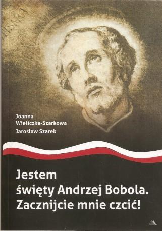 Jestem święty Andrzej Bobola. Zacznijcie mnie czcić