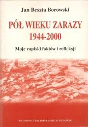 Pół wieku zarazy 1944 -200. moje zapiski faktów i refleksj