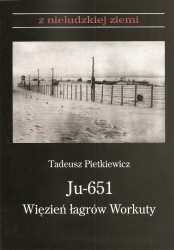 JU-651. Więzień łagrów Workuty