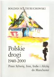 Polskie drogi 1940 – 2000. Przez Syberię, Iran i Afrykę do Mancheste