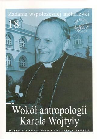 Wokół antropologii Karola Wojtyły. Zadania współczesnej metafizyki 18
