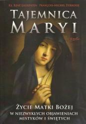 Tajemnica Maryi. Życie matki Bożej w niezwykłych objawieniach mistyków i świętych.