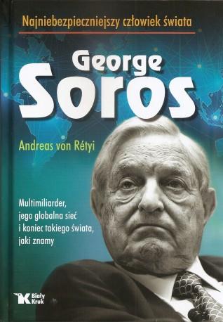 George Soros. Najniebezpieczniejszy człowiek świata