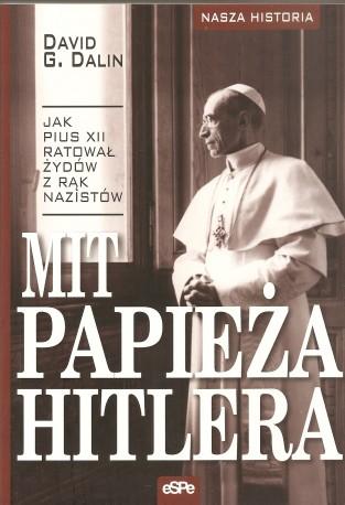 Mit papieża Hitlera. Jak Pius XII ratował Żydów z rąk nazistów