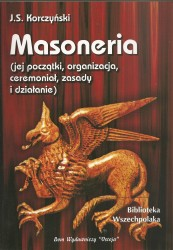 Masoneria (jej początki, organizacja, ceremoniał, zasady i działanie)