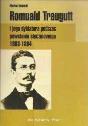 Romuald Traugutt i jego dyktatura podczas powstania styczniowego 1863-1864