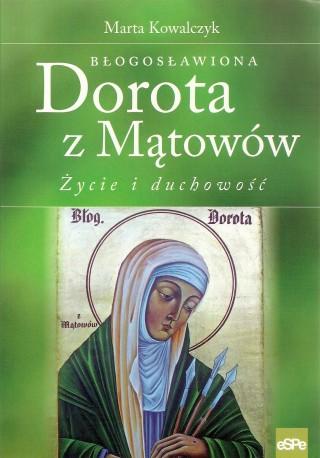 Błogosławiona Dorota z Mątowów. Życie i duchowość