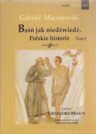 Baśń jak niedźwiedź. Polskie historie. Tom I. Audiobook. Czyta Grzegorz Braun