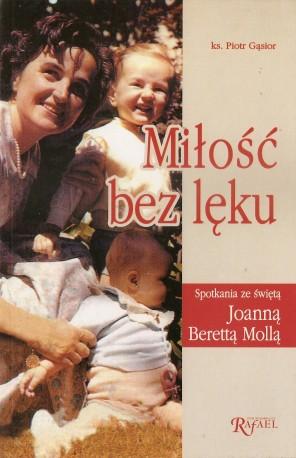 Miłość bez lęku. Spotkania ze świętą Joanną Berettą Mollą