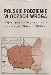 Polskie podziemie w oczach wroga, Tajny raport dowódcy niemieckiego wywiadu gen Reinharda Gehlena