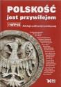 Polskość jako przywilej. Antologia publicystyki patriotycznej