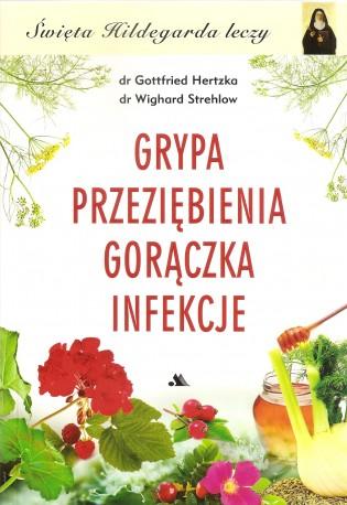 Grypa, Przeziębienia, Gorączka, Infekcje. Święta Hildegarda leczy