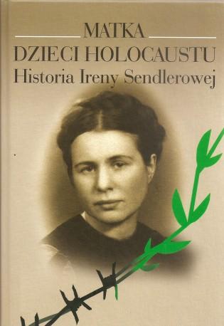 Matka dzieci holocaustu. Historia Ireny Sendlerowej