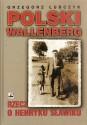 Polski Wallenberg. Rzecz o Henryku Sławiku