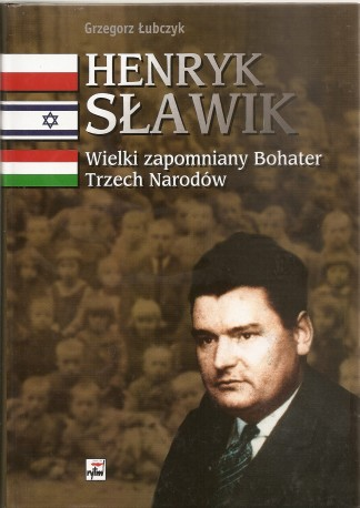 Henryk Sławik. Wielki zapomniany Bohater Trzech Narodów