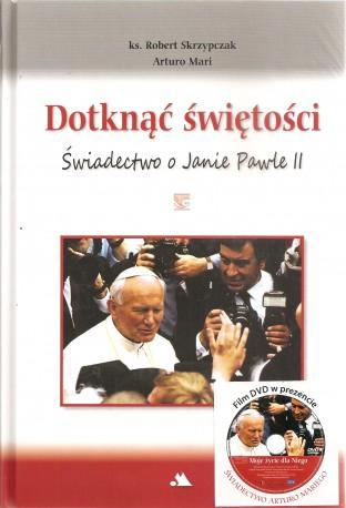 Dotknąć świętości. Świadectwo o Janie Pawle II