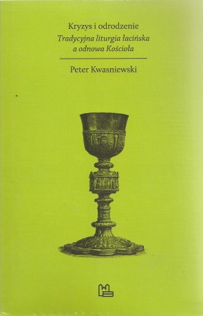 Kryzys i odrodzenie. Tradycyjna liturgia łacińska a odnowa Kościoła