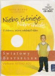Niebo istnieje... Naprawdę! O chłopcu, który odwiedził niebo. Prawdziwa historia. Audiobook