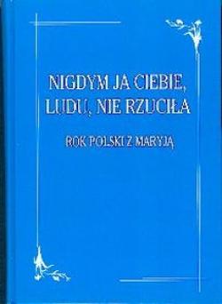 Rok Polski z Maryją - Nigdym Ja Ciebie, ludu, nie rzuciła