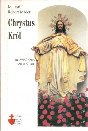 Chrystus Król. Rozważania antylaickie