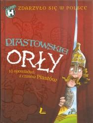 Piastowskie Orły. 10 opowiadań z czasów Piastów